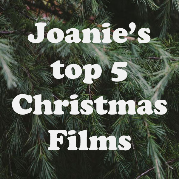 Joanie's Top 5 Christmas Films
